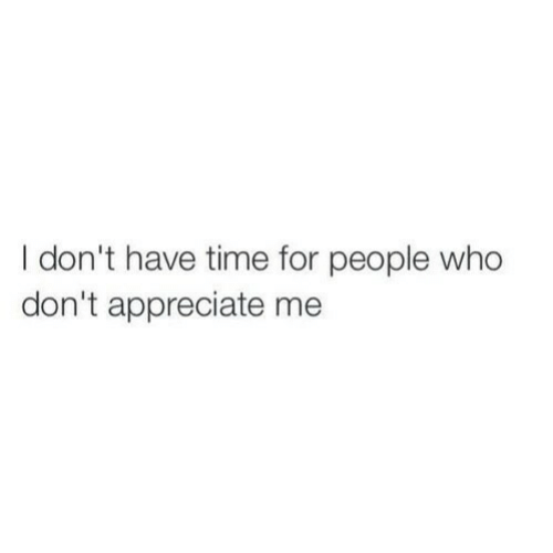dont-have-time: I don't have time for people who  don't appreciate me