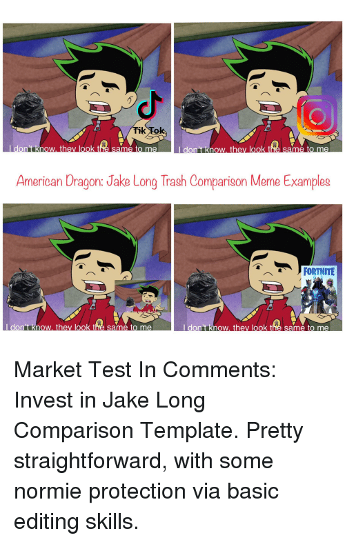Meme Examples: I don't know they look the same to me  I don't know, they look the same to me  American Dragon: Jake Long Trash Comparison Meme Examples  裟  don't know, they look the  same to me  I don't know, they look the same to me