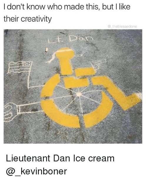 Funny, Meme, and Ice Cream: I don't know who made this, but I like  their creativity  @ theblessedone  LE Da Lieutenant Dan Ice cream @_kevinboner