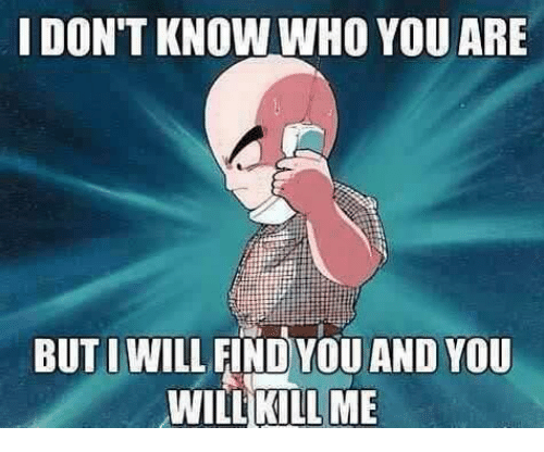 Memes, 🤖, and Ares: I DON'T KNOW WHO YOU ARE  BUT I WILL FIND YOU AND YOU  WILL KILL ME