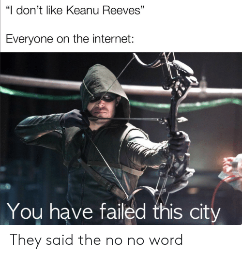 """You Have Failed This City: """"I don't like Keanu Reeves""""  Everyone on the internet:  You have failed this city They said the no no word"""