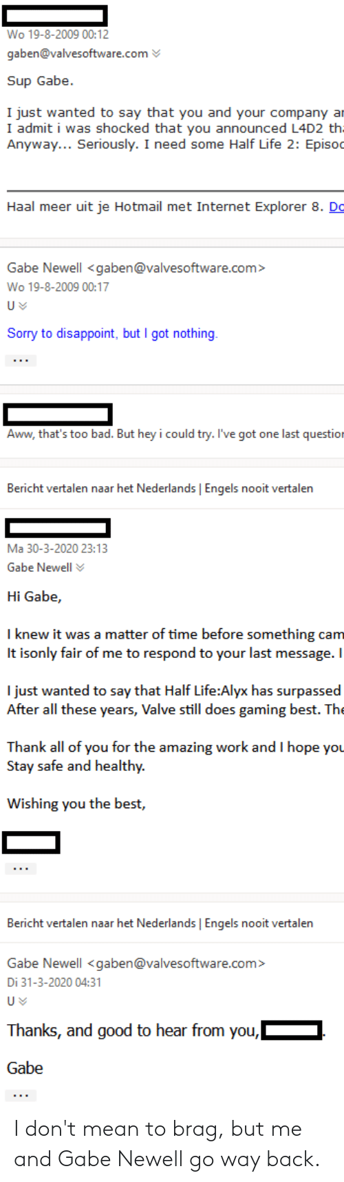 Gabe: I don't mean to brag, but me and Gabe Newell go way back.