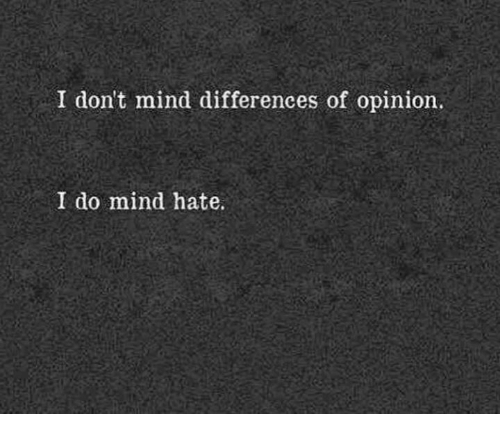 memes: I don't mind differences of opinion.  I do mind hate.