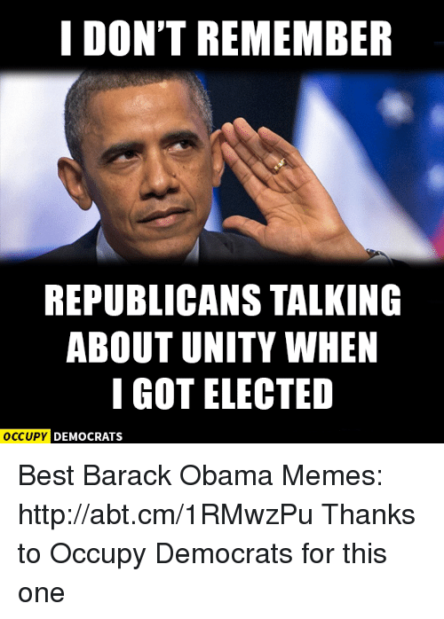Memes Barack Obama And Unity I DONT REMEMBER REPUBLICANS TALKING ABOUT