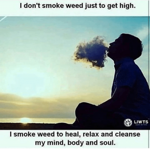 Get High: I don't smoke weed just to get high.  LIWTS  l smoke weed to heal, relax and cleanse  my mind, body and soul.