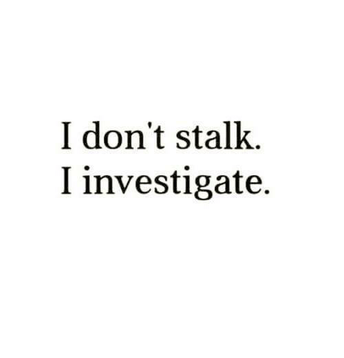 Memes, 🤖, and Donte: I don't stalk.  I investigate.
