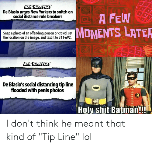 """i-dont-think: I don't think he meant that kind of """"Tip Line"""" lol"""