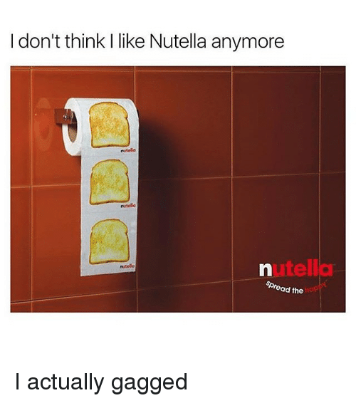 Memes, Nutella, and 🤖: I don't think I like Nutella anymore  nutella  nutella  utella  nutela  Spread the I actually gagged