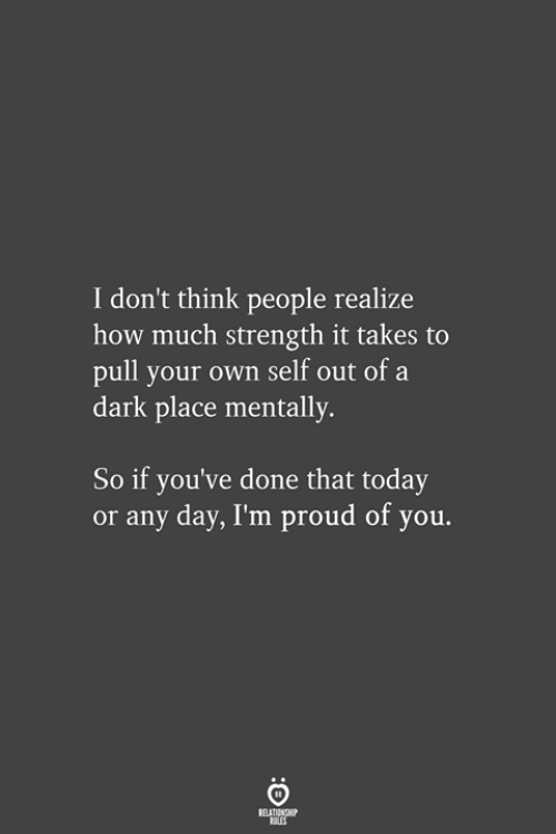 Ales: I don't think people realize  how much strength it takes to  pull your own self out of a  dark place mentally.  So if you've done that today  or any day, I'm proud of you.  ELATIONGH  ALES