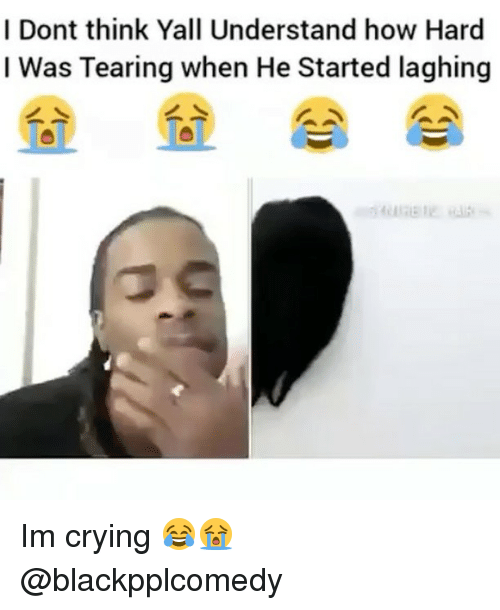Crying, Memes, and 🤖: I Dont think Yall Understand how Hard  I Was Tearing when He Started laghing Im crying 😂😭 @blackpplcomedy
