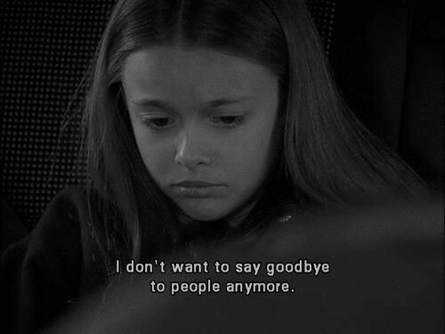 To Say Goodbye: I don't want to say goodbye  to people anymore