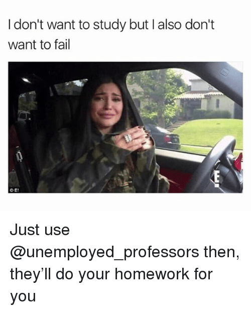 Fail, Homework, and Trendy: I don't want to study but I also don't  want to fail Just use @unemployed_professors then, they'll do your homework for you
