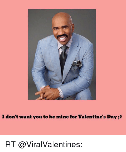 Memes, Valentine's Day, and 🤖: I don't want you to be mine for Valentine's Day;D RT @ViralValentines: