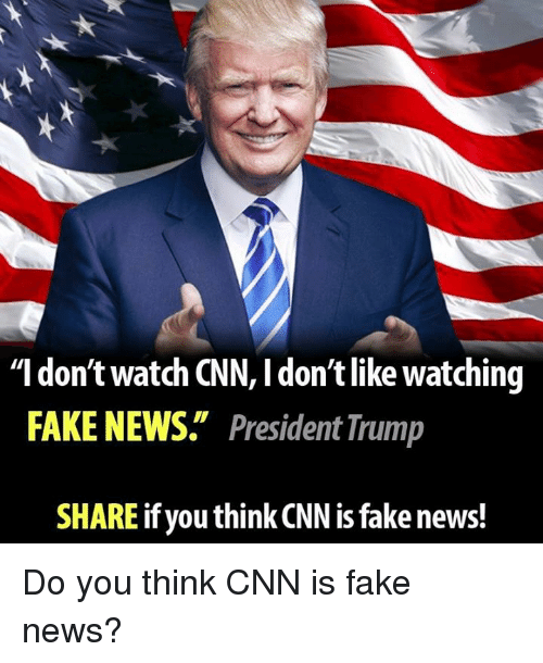 "Memes, 🤖, and Fakings: ""I don't watch CNN, l don't like watching  FAKE NEWS. President Trump  SHARE if you think CNN is fake news! Do you think CNN is fake news?"