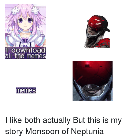 Dank, Meme, and Memes: I download  all the memes  memes I like both actually But this is my story Monsoon of Neptunia
