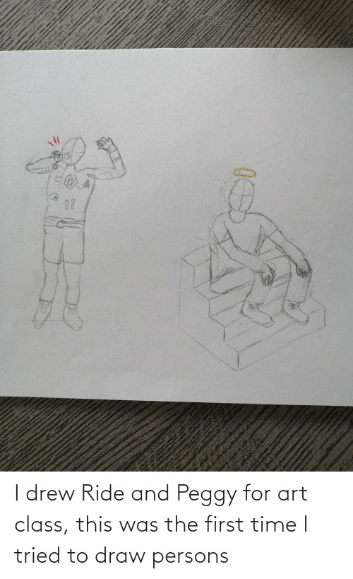 And Peggy: I drew Ride and Peggy for art class, this was the first time I tried to draw persons
