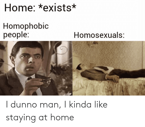 Kinda Like: I dunno man, I kinda like staying at home