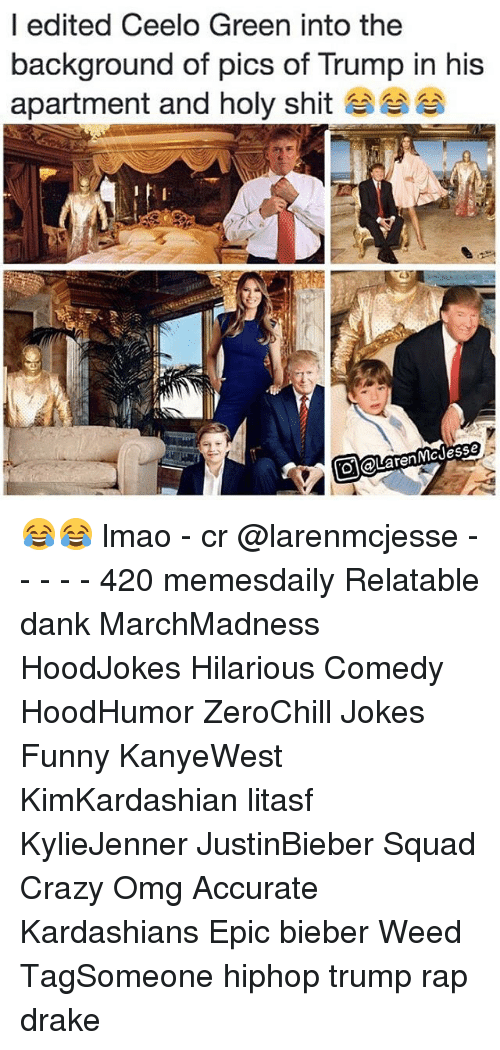 Holi Shit: I edited Ceelo Green into the  background of pics of Trump in his  apartment and holy shit  renMC Jesse 😂😂 lmao - cr @larenmcjesse - - - - - 420 memesdaily Relatable dank MarchMadness HoodJokes Hilarious Comedy HoodHumor ZeroChill Jokes Funny KanyeWest KimKardashian litasf KylieJenner JustinBieber Squad Crazy Omg Accurate Kardashians Epic bieber Weed TagSomeone hiphop trump rap drake