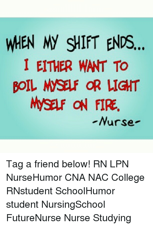 Memes, 🤖, and Student: I EITHER WANT TO  BOIL MSEF OR LIGHT  ON FIRE.  Nurse Tag a friend below! RN LPN NurseHumor CNA NAC College RNstudent SchoolHumor student NursingSchool FutureNurse Nurse Studying
