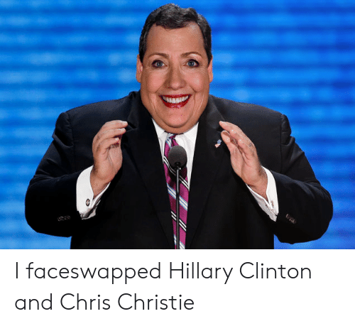 Chris Christie: I faceswapped Hillary Clinton and Chris Christie