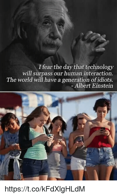 25+ Best Memes About Albert Einstein | Albert Einstein MemesI Fear The Day That Technology Will Surpass Our Human Interaction