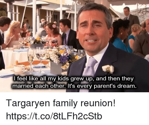Family, Parents, and Kids: I feel like all my kids grew up, and then they  married each other. It's every parent's dream Targaryen family reunion! https://t.co/8tLFh2cStb