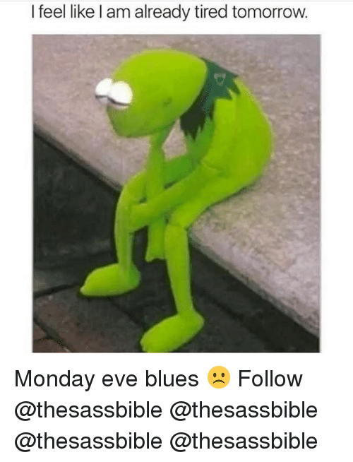 Memes, Tomorrow, and Monday: I feel like l am already tired tomorrow. Monday eve blues ☹️ Follow @thesassbible @thesassbible @thesassbible @thesassbible