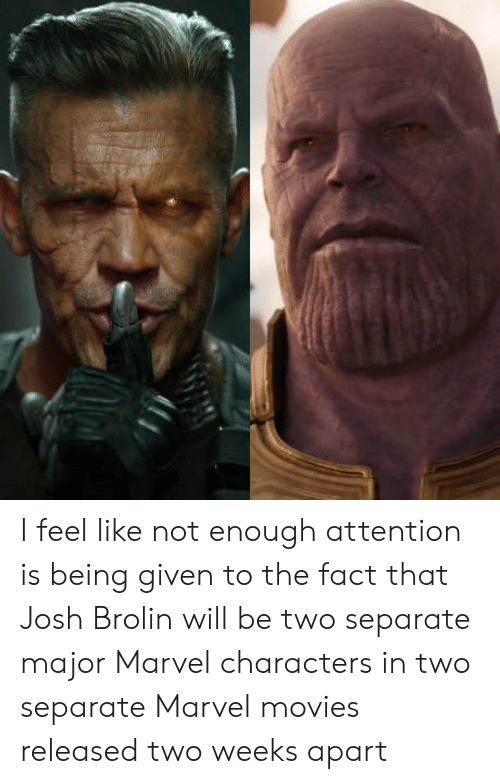 marvel characters: I feel like not enough attention is being given to the fact that Josh Brolin will be two separate major Marvel characters in two separate Marvel movies released two weeks apart