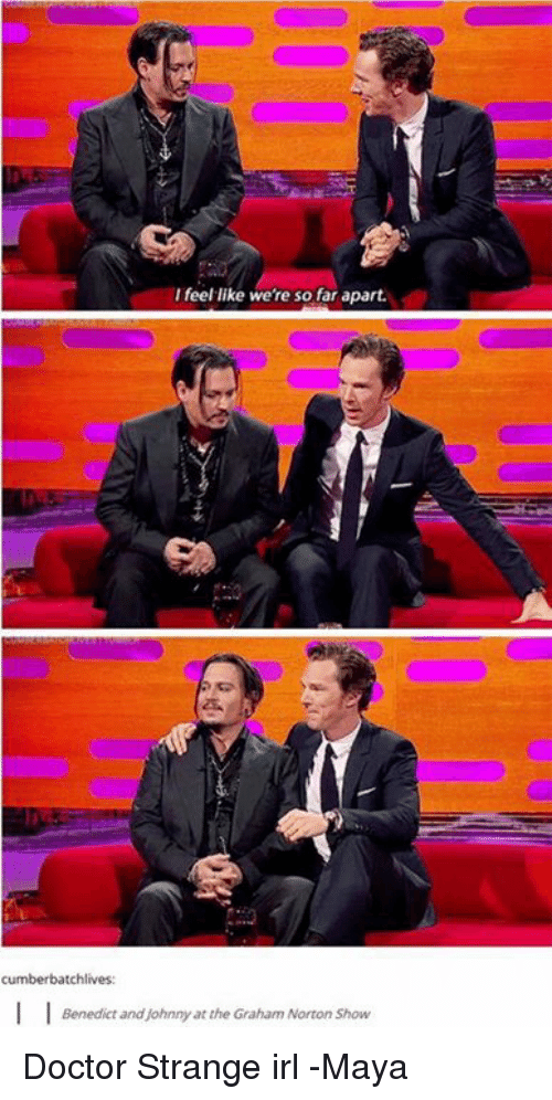Memes, Irl, and 🤖: I feel like were so far apart.  tchlives:  Benedict and johnny at the Graham Norton Show Doctor Strange irl  -Maya