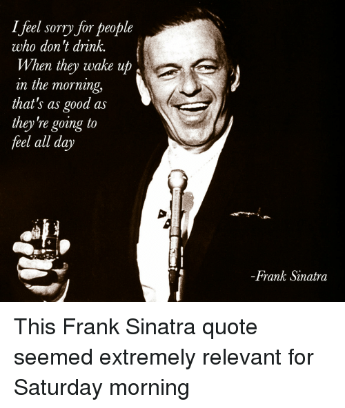 Sinatra I Feel Sorry For People Who Don T Drink