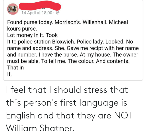 stress: I feel that I should stress that this person's first language is English and that they are NOT William Shatner.