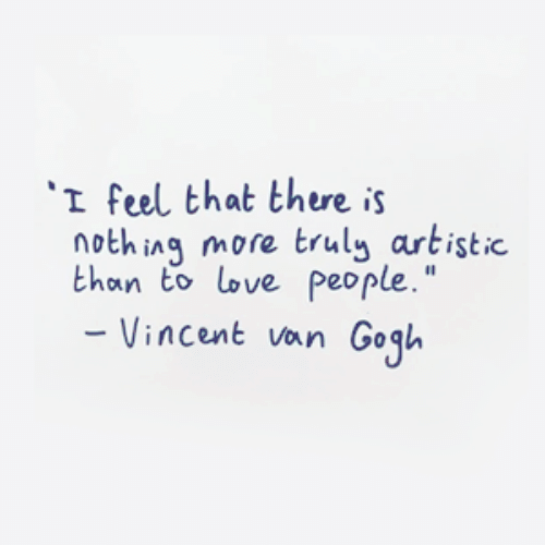 "artistic: I feel that there is  nothing more truly artistic  than to love people.""  Vincent van Gogl"
