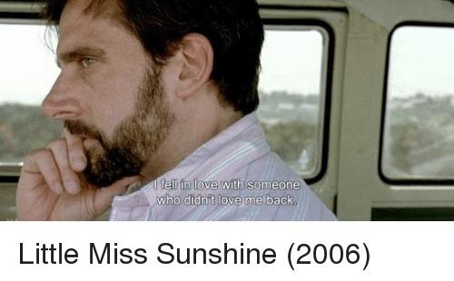 Little Miss Sunshine: I fell in love with someone  who didnt love me back Little Miss Sunshine (2006)