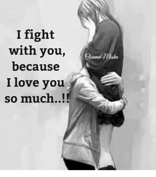 I Fight With You Ar Because I Love You So Much Ama Love Meme On