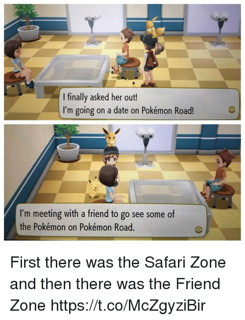 Safari: I finally asked her out!  I'm going on a date on Pokémon Road!  I'm meeting with a friend to go see some of  the Pokémon on Pokémon Road. First there was the Safari Zone and then there was the Friend Zone https://t.co/McZgyziBir