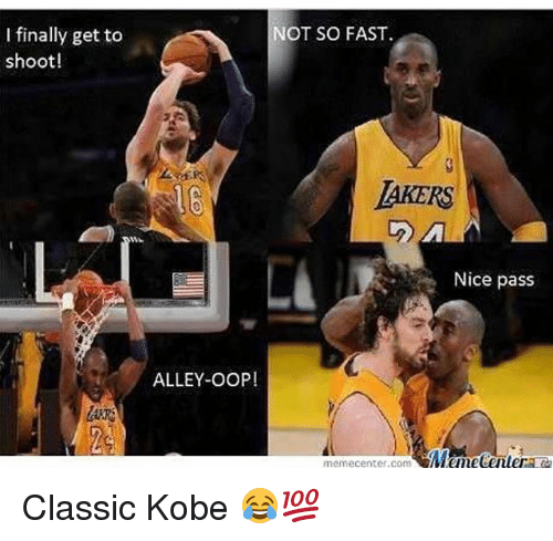 Memes, Kobe, and Nice: I finally get to  shoot!  NOT SO FAST.  16  IAKERS  Nice pass  ALLEY-OOP!  memecenter.comMameCentere Classic Kobe 😂💯