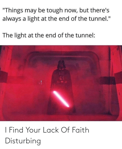Your: I Find Your Lack Of Faith Disturbing