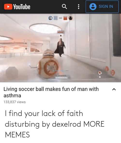 Faith: I find your lack of faith disturbing by dexelrod MORE MEMES