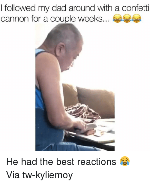 Dad, Funny, and Best: I followed my dad around with a confetti  cannon for a couple weeks...  季季- He had the best reactions 😂 Via tw-kyliemoy