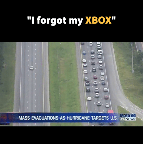 "Video Games,  Night, and I Forgot: ""I forgot my  XBOX  NIGHT  MASSEVACUATIONS AS HURRICANE TARGETS U.S. NEWS"
