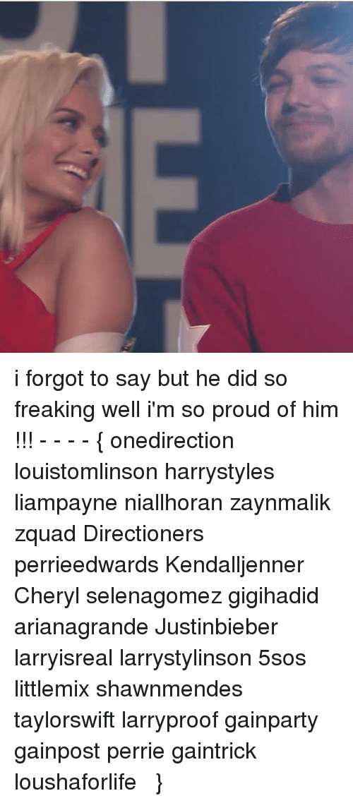 Memes, 5sos, and Proud: i forgot to say but he did so freaking well i'm so proud of him !!! - - - - { onedirection louistomlinson harrystyles liampayne niallhoran zaynmalik zquad Directioners perrieedwards Kendalljenner Cheryl selenagomez gigihadid arianagrande Justinbieber larryisreal larrystylinson 5sos littlemix shawnmendes taylorswift larryproof gainparty gainpost perrie gaintrick loushaforlifeಠʖ̯ಠ}