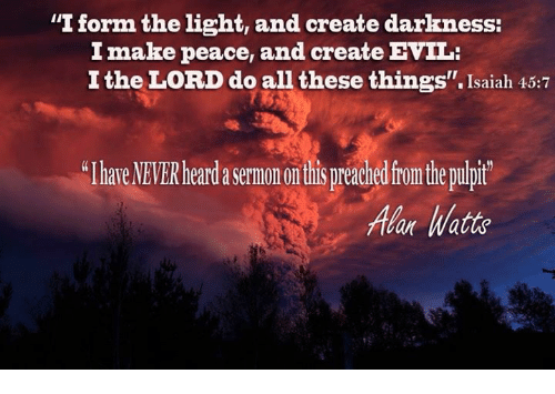 I Form the Light and Create Darkness I Make Peace and Create EVIL ...