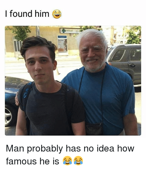 Funny, How, and Idea: I found him Man probably has no idea how famous he is 😂😂
