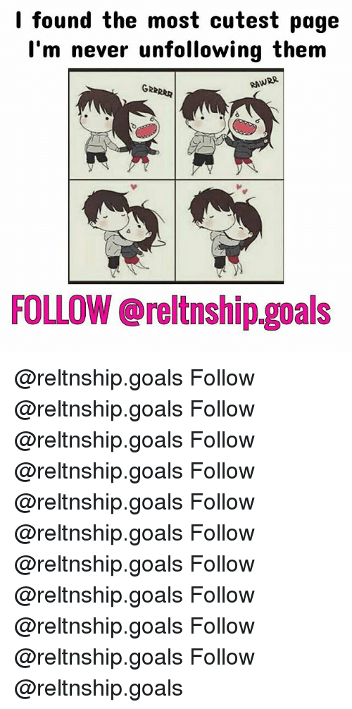Goals, Memes, and Never: I found the most cutest page  I'm never unfollowing them  RAWRR  GRE  FOLLOW @reltnship goals @reltnship.goals Follow @reltnship.goals Follow @reltnship.goals Follow @reltnship.goals Follow @reltnship.goals Follow @reltnship.goals Follow @reltnship.goals Follow @reltnship.goals Follow @reltnship.goals Follow @reltnship.goals Follow @reltnship.goals