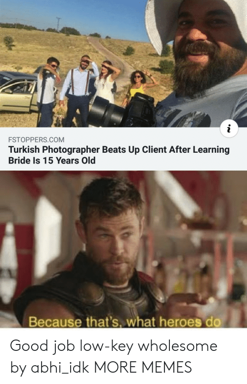 turkish: i  FSTOPPERS.COM  Turkish Photographer Beats Up Client After Learning  Bride Is 15 Years Old  Because that's. what heroes do Good job low-key wholesome by abhi_idk MORE MEMES
