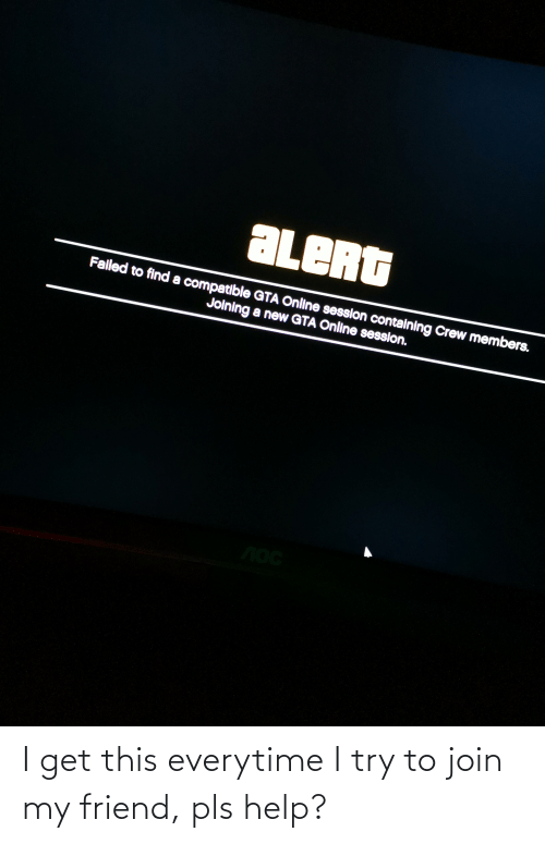 I Try: I get this everytime I try to join my friend, pls help?