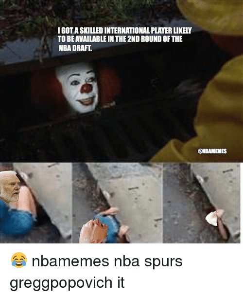 Basketball, Nba, and Sports: I GOT A SKILLED INTERNATIONAL PLAYER LIKELY  TO BE AVAILABLE IN THE 2ND ROUND OF THE  NBA DRAFT.  @NBAMEMES 😂 nbamemes nba spurs greggpopovich it