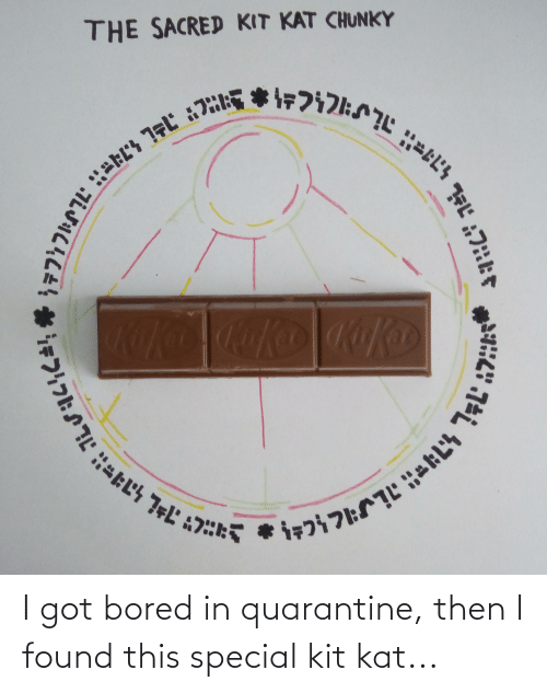 kat: I got bored in quarantine, then I found this special kit kat...