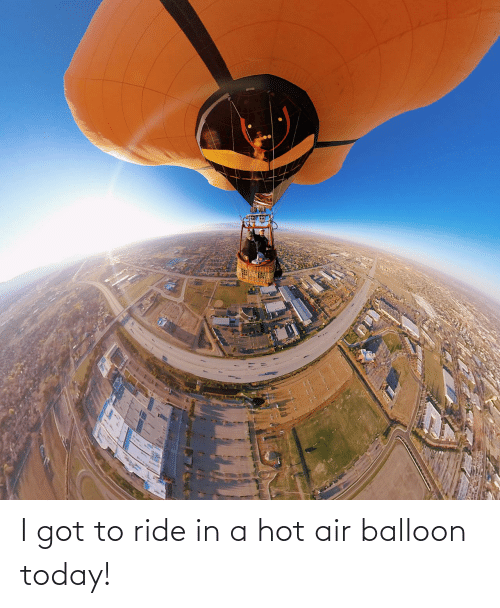 Hot Air: I got to ride in a hot air balloon today!
