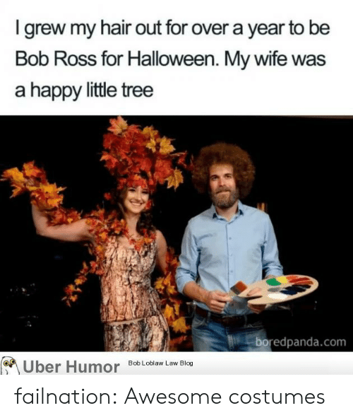 Boredpanda: I grew my hair out for over a year to be  Bob Ross for Halloween. My wife was  a happy little tree  boredpanda.com  Uber Humor  Bob Loblaw Law Blog failnation:  Awesome costumes